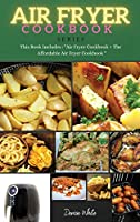"""AIR FRYER COOKBOOK series: This Book Includes: """"Air Fryer Cookbook + The Affordable Air Fryer Cookbook"""