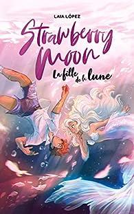 Strawberry Moon : La fille de la lune par Laia López