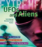 UFOs and Aliens: Investigating Extraterrestrial Visitors (Extreme!)