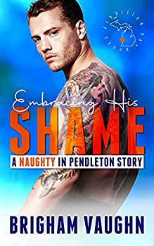 Embracing His Shame  A Small Town Kinky M/M Romance  Naughty in Pendleton