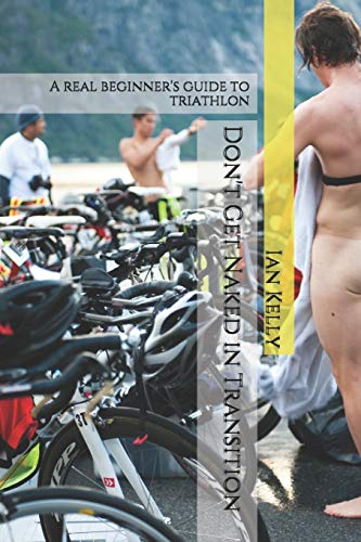 Don't Get Naked in Transition: A real beginner's guide to triathlon