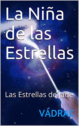 La Niña de las Estrellas: Las Estrellas de Jade (Spanish Edition)