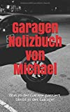 Garagen Notizbuch von Michael: Was in der Garage passiert, bleibt in der Garage!