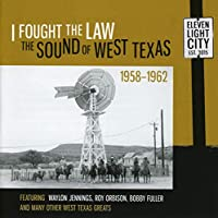 I FOUGHT THE LAW ~ THE SOUND OF WEST TEXAS 1958-1962