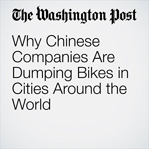 Why Chinese Companies Are Dumping Bikes in Cities Around the World | Simon Denyer