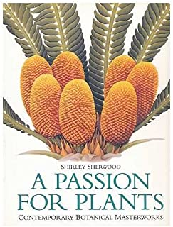 A passion for plants : contemporary botanical masterworks from the Shirley Sherwood collection / by Shirley Sherwood