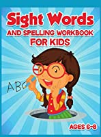 Sight Words and Spelling Workbook for Kids Ages 6-8: Enjoyable Activity Workbook for Kids to Learn, Trace and Practice High-Frequency Words Kindergarten and Preschool Words Activity Book1st Grade Workbook and 2nd Grade Sight Words Coloring + Find the Word and Color It