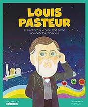 Louis Pasteur: El científico que descubrió cómo combatir los microbios: 19 (Mis pequeños héroes)