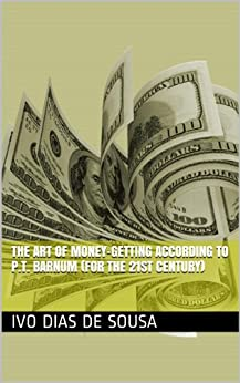 The Art of Money-Getting according to P.T. Barnum (for the 21st century) by [Ivo Dias de Sousa, P. T. Barnum]