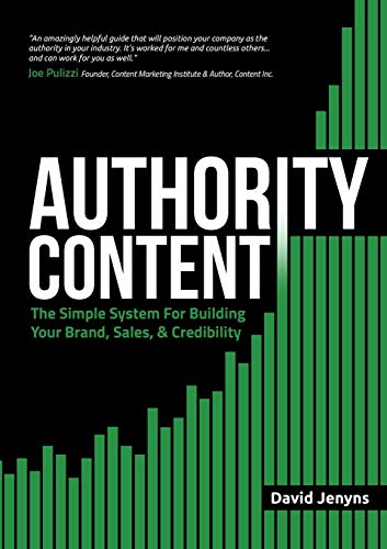 Authority Content: The Simple System for Building Your Brand, Sales, and Credibility