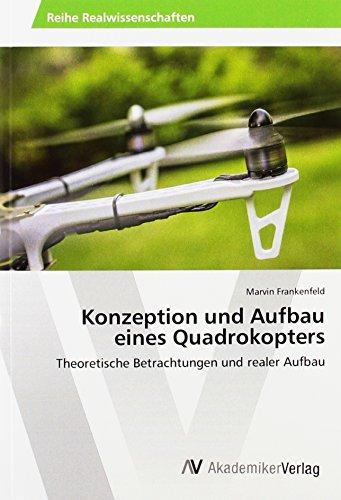 Konzeption und Aufbau eines Quadrokopters: Theoretische Betrachtungen und realer Aufbau