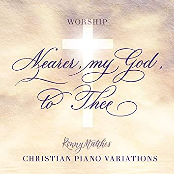 Nearer, My God, to Thee (Christian Piano Variation Worship)