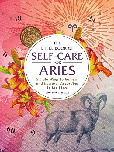 The Little Book Of Self-Care For Aries: Simple Ways To Refresh And Restore_According To The Stars (Astrology Self-Care)