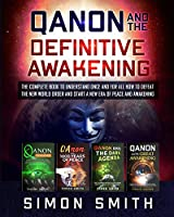 Qanon and the Definitive Awakening: The Complete Book to Understand Once and for All How to Defeat the New World Order and Start a New Era of Peace and Awakening