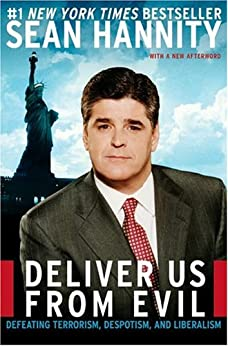 Deliver Us from Evil: Defeating Terrorism, Despotism, and Liberalism by [Sean Hannity]