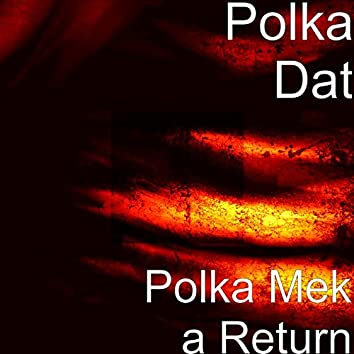Polka Mek a Return