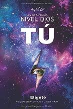 Ley de Atracción Nivel Dios: TÚ: Elígete (Spanish Edition)