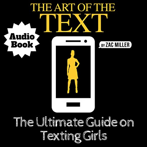 The Art of the Text: The Ultimate Guide on Texting Girls cover art