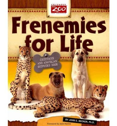 [( Frenemies for Life: Cheetahs and Anatolian Shepherd Dogs * * )] [by: John E Becker] [Aug-2010]