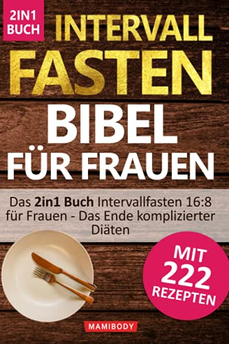 Intervallfasten Bibel für Frauen! Mit 222 gesunden Rezepten zur Traumfigur: Das 2in1 Buch Intervallfasten 16:8 für Frauen - Das Ende komplizierter Diäten+Das große Rezept & Kochbuch