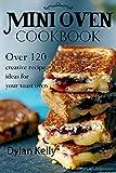 Mini oven cookbook: Over 120 creative recipe ideas for your toast oven (English Edition)