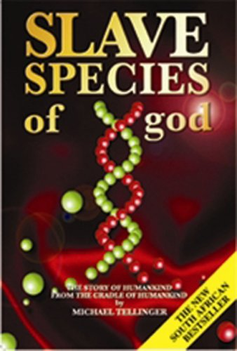 Tellinger, M: Slave Species of God: The Story of Humankind from the Cradle of Humankind