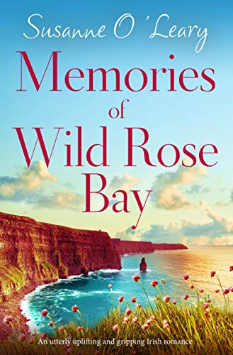 Memories of Wild Rose Bay: An utterly uplifting and gripping Irish romance (Sandy Cove Book 5)