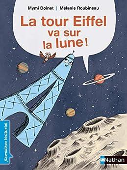 La Tour Eiffel va sur la lune - Premières Lectures CP Niveau 1 - Dès 6 ans (PREMIERE LECTURE) (French Edition) by [Mymi Doinet, Mélanie Roubineau]