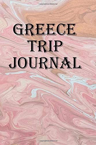 Greece Trip Journal: Record all the exciting events that happened in Greece [Idioma Inglés]