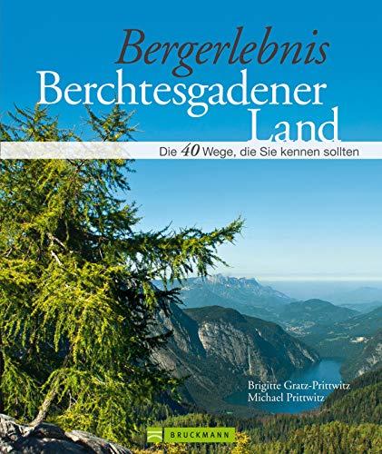 Wandern im Berchtesgadener Land: 40 traumhafte Touren in der Top Wanderregion - mit sagenumwobenen Bergen, Wäldern und kristallklaren Seen inkl. Wandertouren rund um Watzmann und steinernes Meer
