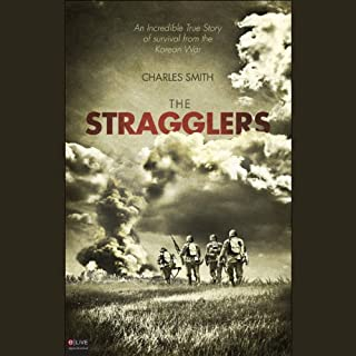 The Stragglers     An Incredible True Story of Survival from the Korean War              By:                                                                                                                                 Charles Smith                               Narrated by:                                                                                                                                 Sean Kilgore                      Length: 3 hrs and 8 mins     10 ratings     Overall 3.0