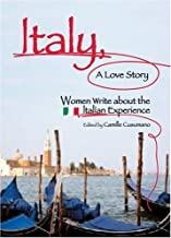 Italy, A Love Story: Women Write About the Italian Experience;Women Write About the Italian Experience