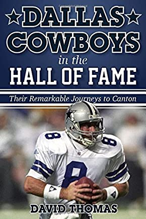 Dallas Cowboys in the Hall of Fame: Their Remarkable Journeys to Canton by David Thomas (2016-05-12)