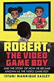 Robert, the Video Game Boy: And the Story of How He Became Known as the Video Game Boy