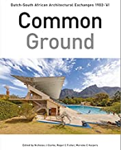 Common Ground: Dutch-South African Architectural Exchanges, 1902-1961