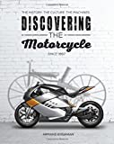 Discovering the Motorcycle: The History. The Culture. The Machines.