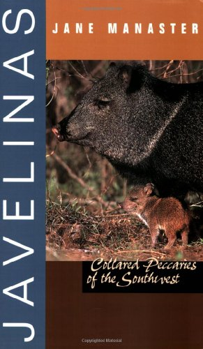 Javelinas: Collared Peccaries of the Southwest (Grover E. Murray Studies in the American Southwest)