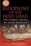 Bloodline of the Holy Grail: The Hidden Lineage of Jesus Revealed