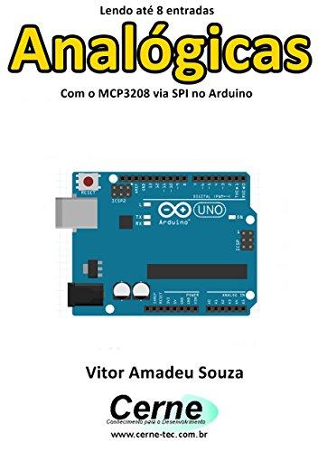 Lendo até 8 entradas  Analógicas Com o MCP3208 via SPI no Arduino (Portuguese Edition)