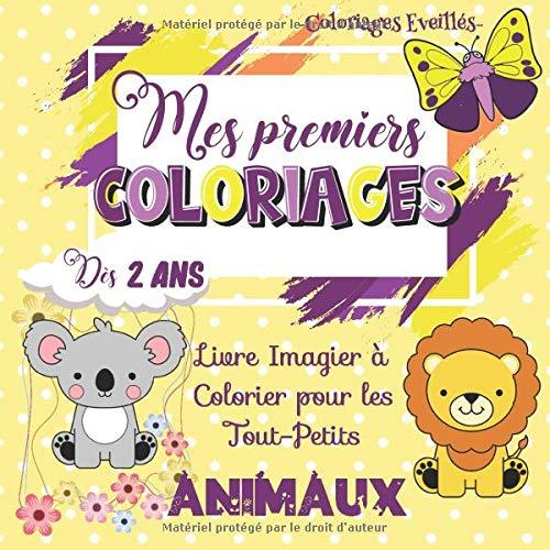 Mes Premiers Coloriages : Animaux - 2 ans: 50 Dessins pour apprendre à colorier sans déborder | Cahier Coloriage enfant 2 ans | Livre imagier éducatif ... - Activités manuelles pour enfants 2 ans +