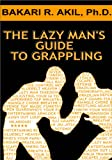 The Lazy Man's Guide to Grappling (English Edition)
