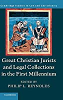 Great Christian Jurists and Legal Collections in the First Millennium (Law and Christianity)