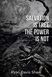 Salvation Is Free The Power Is Not