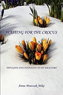 Waiting for the Crocus - Thoughts and Notations on My Backyard