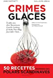 Crimes glacés - 50 recettes inspirées du polar scandinave