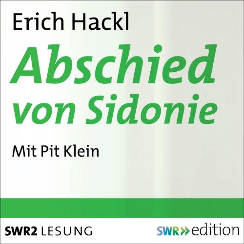 Abschied von Sidonie                   Autor:                                                                                                                                 Erich Hackl                               Sprecher:                                                                                                                                 Pit Klein                      Spieldauer: 3 Std. und 5 Min.     58 Bewertungen     Gesamt 4,1