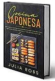 COCINA JAPONESA: Libro Completo con 50 Recetas Ilustradas en Colores y Guías Paso a Paso para Llevar los Sabores Orientales a Tu Casa, desde el Sushi a los Dulces