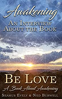 Awakening: An Interview about the book Be Love: A Book about Awakening by [Ned Burwell]