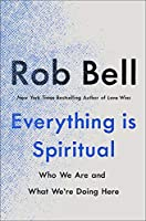 Everything is Spiritual: A Brief Guide to Who We Are and What We're Doing Here