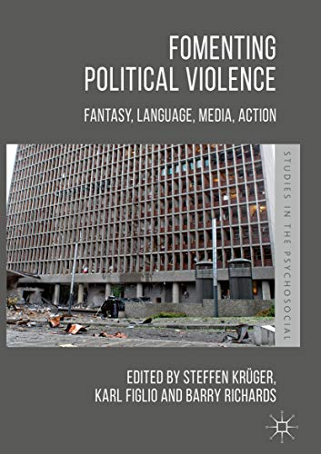 Fomenting Political Violence: Fantasy, Language, Media, Action (Studies in the Psychosocial) (English Edition)